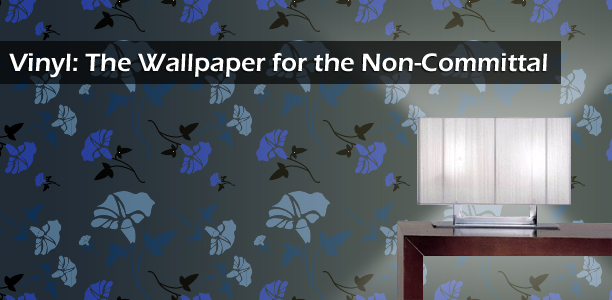 Vinyl: The Wallpaper for the Non-Committal